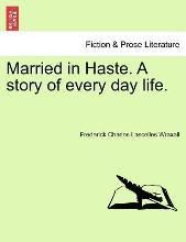 Married in Haste. a Story of Every Day Life.