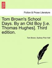 Tom Brown's School Days. by an Old Boy [I.E. Thomas Hughes]. Third Edition.