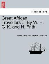 Great African Travellers ... by W. H. G. K. and H. Frith.