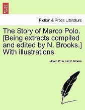 The Story of Marco Polo. [Being Extracts Compiled and Edited by N. Brooks.] with Illustrations.