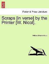 Scraps [In Verse] by the Printer [W. Nicol].