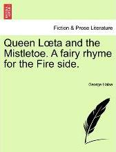 Queen L Ta and the Mistletoe. a Fairy Rhyme for the Fire Side.