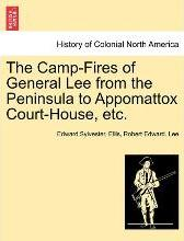 The Camp-Fires of General Lee from the Peninsula to Appomattox Court-House, Etc.