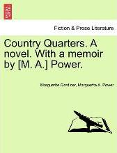 Country Quarters. a Novel. with a Memoir by [M. A.] Power.