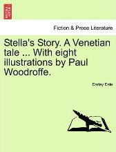 Stella's Story. a Venetian Tale ... with Eight Illustrations by Paul Woodroffe.