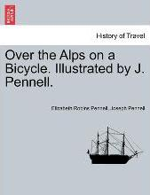 Over the Alps on a Bicycle. Illustrated by J. Pennell.