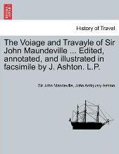 The Voiage and Travayle of Sir John Maundeville ... Edited, Annotated, and Illustrated in Facsimile by J. Ashton. L.P.