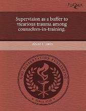 Supervision as a Buffer to Vicarious Trauma Among Counselors-In-Training