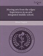 Moving Arts from the Edges: Experiences in an Arts Integrated Middle School