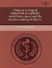 Using an Ecological Framework to Explicitly Model Time, Space, and the Decision Making of Objects.