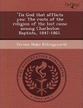'Tis God That Afflicts You: The Roots of the Religion of the Lost Cause Among Charleston Baptists