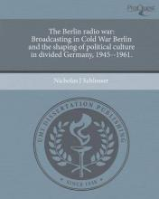 The Berlin Radio War: Broadcasting in Cold War Berlin and the Shaping of Political Culture in Divided Germany