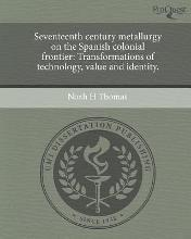 Seventeenth Century Metallurgy on the Spanish Colonial Frontier: Transformations of Technology