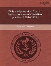 Piety and Polemics: Martin Luther's Reform of Christian Practice