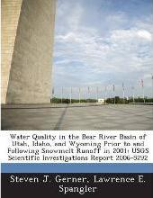 Water Quality in the Bear River Basin of Utah, Idaho, and Wyoming Prior to and Following Snowmelt Runoff in 2001