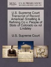 U.S. Supreme Court Transcript of Record American Smelting & Refining Co V. People of State of Colorado Ex Rel Lindsley