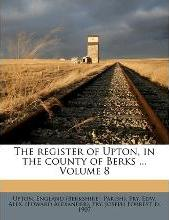 The Register of Upton, in the County of Berks ... Volume 8