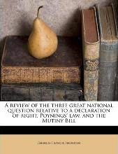 A Review of the Three Great National Question Relative to a Declaration of Right, Poynings' Law, and the Mutiny Bill