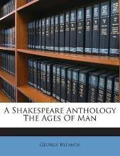 A Shakespeare Anthology the Ages of Man
