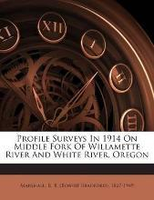 Profile Surveys in 1914 on Middle Fork of Willamette River and White River, Oregon