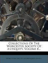 Collections of the Worcester Society of Antiquity, Volume 8...