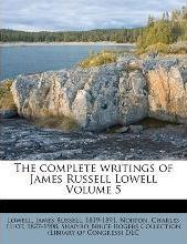 The Complete Writings of James Russell Lowell Volume 5