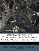 Selections from the Correspondence of Arthur Capel, Earl of Essex, 1675-1677