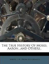 The True History of Moses, Aaron...and Others..