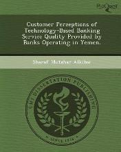 Customer Perceptions of Technology-Based Banking Service Quality Provided by Banks Operating in Yemen
