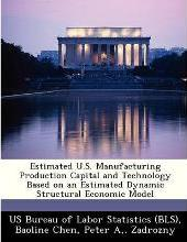 Estimated U.S. Manufacturing Production Capital and Technology Based on an Estimated Dynamic Structural Economic Model