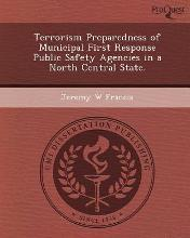 Terrorism Preparedness of Municipal First Response Public Safety Agencies in a North Central State