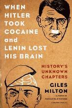 When Hitler Took Cocaine and Lenin Lost His Brain
