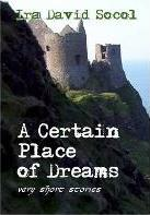 A Certain Place of Dreams: Very Short Stories