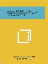 Journal of the Illinois State Historical Society, V7, No. 1, April, 1914