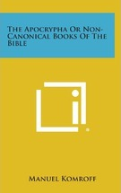 The Apocrypha or Non-Canonical Books of the Bible