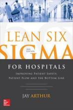 Lean Six Sigma for Hospitals: Improving Patient Safety, Patient Flow and the Bottom Line
