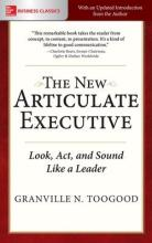 The New Articulate Executive: Look, Act and Sound Like a Leader