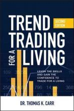 Trend Trading for a Living, Second Edition: Learn the Skills and Gain the Confidence to Trade for a Living