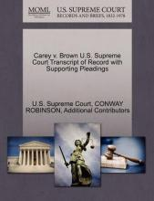 Carey V. Brown U.S. Supreme Court Transcript of Record with Supporting Pleadings