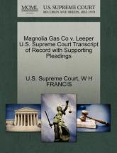 Magnolia Gas Co V. Leeper U.S. Supreme Court Transcript of Record with Supporting Pleadings