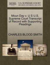 Moun Day V. U S U.S. Supreme Court Transcript of Record with Supporting Pleadings