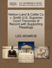 Nelson Land & Cattle Co V. Smith U.S. Supreme Court Transcript of Record with Supporting Pleadings