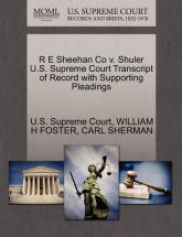 R E Sheehan Co V. Shuler U.S. Supreme Court Transcript of Record with Supporting Pleadings