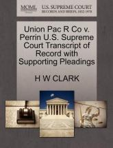Union Pac R Co V. Perrin U.S. Supreme Court Transcript of Record with Supporting Pleadings