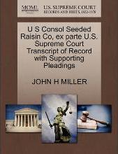 U S Consol Seeded Raisin Co, Ex Parte U.S. Supreme Court Transcript of Record with Supporting Pleadings