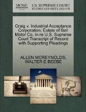 Craig V. Industrial Acceptance Corporation; Estate of Bell Motor Co, in Re U.S. Supreme Court Transcript of Record with Supporting Pleadings