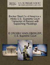 Becker Steel Co of America V. Hicks U.S. Supreme Court Transcript of Record with Supporting Pleadings
