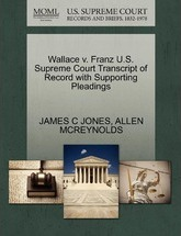 Wallace V. Franz U.S. Supreme Court Transcript of Record with Supporting Pleadings