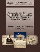 Finance Service Co V. Irving Trust Co U.S. Supreme Court Transcript of Record with Supporting Pleadings