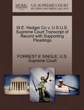 W.E. Hedger Co V. U S U.S. Supreme Court Transcript of Record with Supporting Pleadings